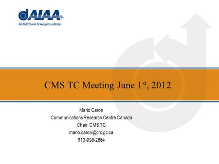 CMS TC Meeting June 1 st, 2012 Mario Caron Communications Research Centre Canada Chair, CMS TC 613-998-2864.