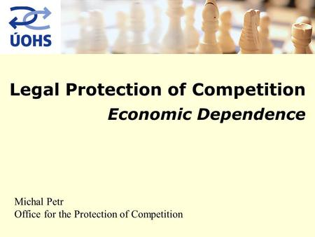 Legal Protection of Competition Economic Dependence Michal Petr Office for the Protection of Competition.