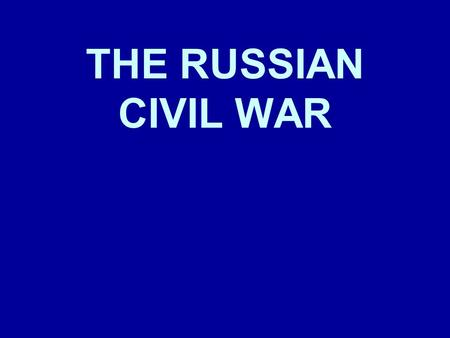 THE RUSSIAN CIVIL WAR Factors that helped Lenin impose Communist control in Russia 1917-1924. The Treaty of Brest-Litovsk 1918 The Civil War 1918- 1921.