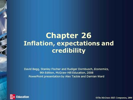 © The McGraw-Hill Companies, 2008 Chapter 26 Inflation, expectations and credibility David Begg, Stanley Fischer and Rudiger Dornbusch, Economics, 9th.