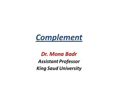 Complement Dr. Mona Badr Assistant Professor King Saud University.