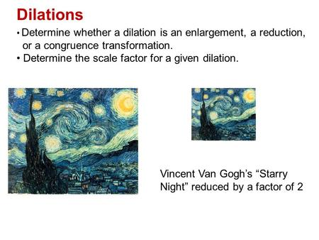 Dilations or a congruence transformation.