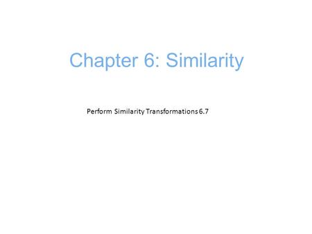 Perform Similarity Transformations 6.7