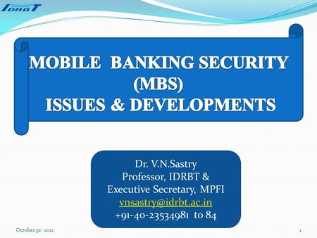 Dr. V.N.Sastry Professor, IDRBT & Executive Secretary, MPFI +91-40-23534981 to 84 October 30, 20121.