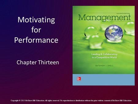 Motivating for Performance Chapter Thirteen Copyright © 2015 McGraw-Hill Education. All rights reserved. No reproduction or distribution without the prior.