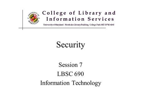 Session 7 LBSC 690 Information Technology Security.