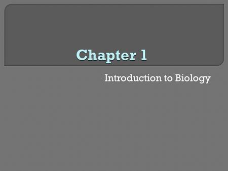 Introduction to Biology. Section 1  Biology and Society Biology  The study of life.