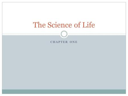 CHAPTER ONE The Science of Life Biology The study of life Characteristics of Life  Organization  Cells  Response to Stimuli  Homeostasis  Metabolism.
