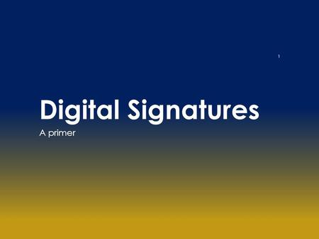 Digital Signatures A primer 1. Why public key cryptography? With secret key algorithms Number of key pairs to be generated is extremely large If there.
