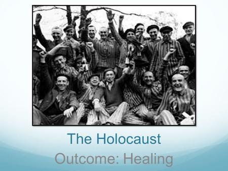 The Holocaust Outcome: Healing. Constructive Response Questions 4. What efforts were made after the Holocaust to help heal the memories of the Holocaust?