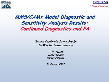 OThree Chemistry MM5/CAMx Model Diagnostic and Sensitivity Analysis Results: Continued Diagnostics and PA Central California Ozone Study: Bi-Weekly Presentation.