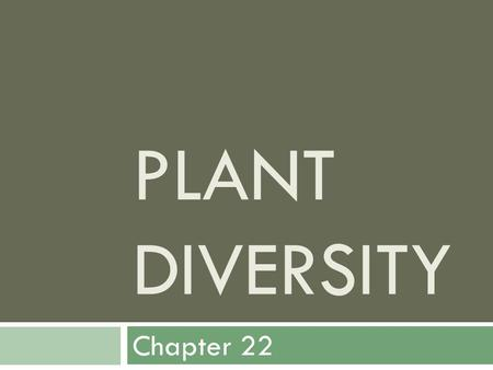PLANT DIVERSITY Chapter 22. Introduction to Plants  Multicellular  Eukaryotes  Cell walls  Cellulose  Develop from Embryos  Photosynthetic  Chlorophyll.