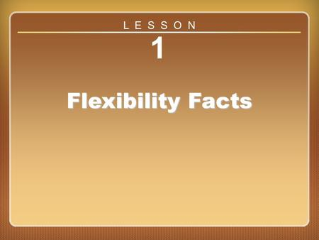 L E S S O N 1 Flexibility Facts Lesson 1.