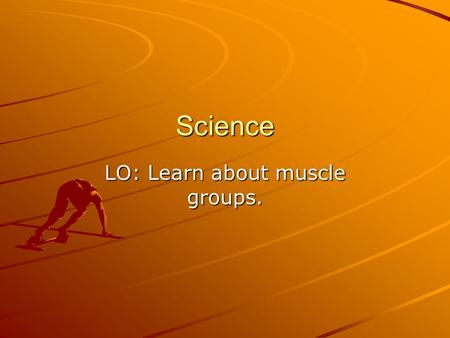 Science LO: Learn about muscle groups.. Being Healthy Everyone can benefit from regular exercise. You can have stronger muscles and bones muscles and.