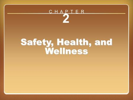 Chapter ?? 2 Safety, Health, and Wellness C H A P T E R.
