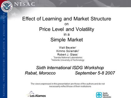Effect of Learning and Market Structure on Price Level and Volatility in a Simple Market Walt Beyeler 1 Kimmo Soramäki 2 Robert J. Glass 1 1 Sandia National.