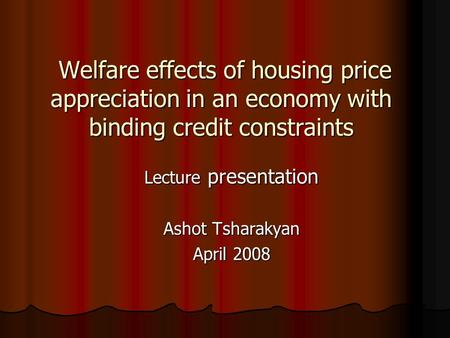 Welfare effects of housing price appreciation in an economy with binding credit constraints Welfare effects of housing price appreciation in an economy.
