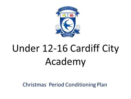 Under 12-16 Cardiff City Academy Christmas Period Conditioning Plan.
