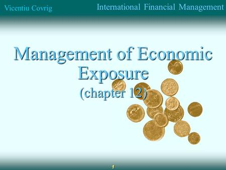 International Financial Management Vicentiu Covrig 1 Management of Economic Exposure (chapter 12)