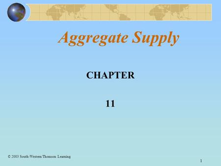 1 Aggregate Supply CHAPTER 11 © 2003 South-Western/Thomson Learning.
