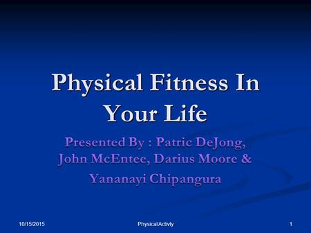Physical Fitness In Your Life 10/15/2015 1Physical Activty.