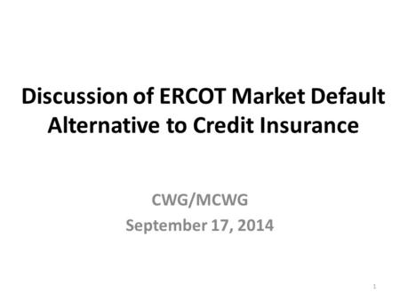 Discussion of ERCOT Market Default Alternative to Credit Insurance CWG/MCWG September 17, 2014 1.