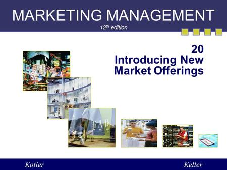 MARKETING MANAGEMENT 12 th edition 20 Introducing New Market Offerings KotlerKeller.