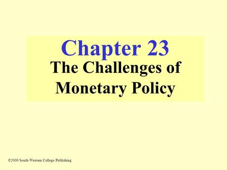 Chapter 23 The Challenges of Monetary Policy ©2000 South-Western College Publishing.