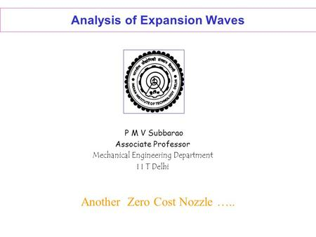 Analysis of Expansion Waves P M V Subbarao Associate Professor Mechanical Engineering Department I I T Delhi Another Zero Cost Nozzle …..
