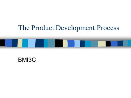 The Product Development Process BMI3C. Why? Product development starts with an idea that is based on solving a problem for the consumer. To solve this.