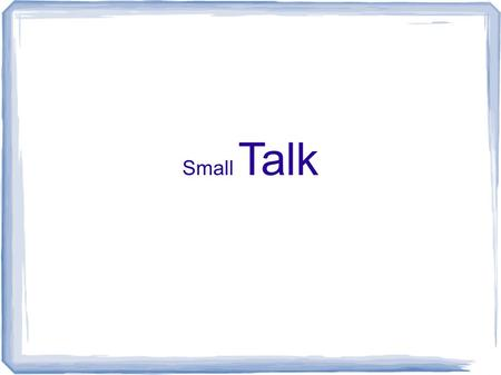 Small Talk. Casual Greetings Hey, Hi, Hello How are you? Whats up? How's it going?
