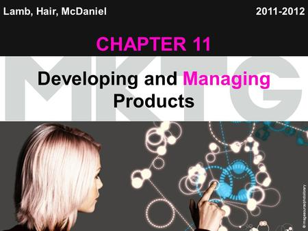 Chapter 11 Copyright ©2012 by Cengage Learning Inc. All rights reserved 1 Lamb, Hair, McDaniel CHAPTER 11 Developing and Managing Products 2011-2012 ©