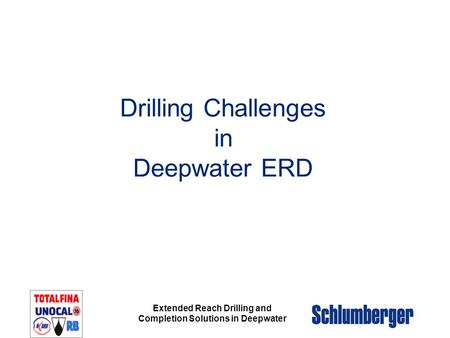 Extended Reach Drilling and Completion Solutions in Deepwater Drilling Challenges in Deepwater ERD.