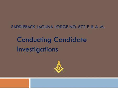 SADDLEBACK LAGUNA LODGE NO. 672 F. & A. M. Conducting Candidate Investigations.