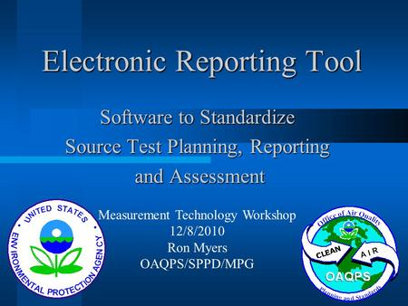 Electronic Reporting Tool Software to Standardize Source Test Planning, Reporting and Assessment and Assessment Measurement Technology Workshop 12/8/2010.