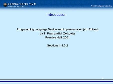 1 Introduction Programming Language Design and Implementation (4th Edition) by T. Pratt and M. Zelkowitz Prentice Hall, 2001 Sections 1-1.3.2.