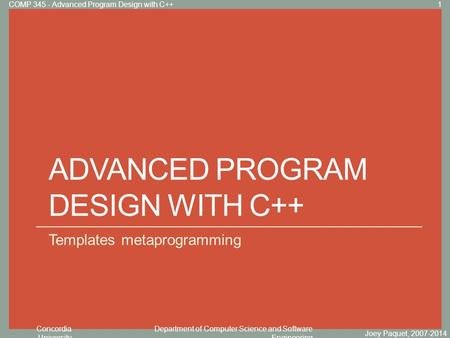 Concordia University Department of Computer Science and Software Engineering Click to edit Master title style ADVANCED PROGRAM DESIGN WITH C++ Templates.