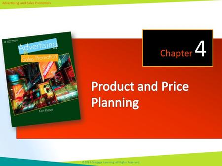 Advertising and Sales Promotion ©2013 Cengage Learning. All Rights Reserved. Chapter 4.