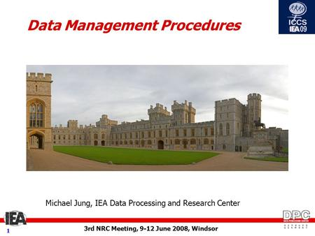 3rd NRC Meeting, 9-12 June 2008, Windsor 1 Data Management Procedures Michael Jung, IEA Data Processing and Research Center.