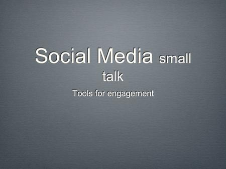 Social Media small talk Tools for engagement. ABOUT THE SPEAKER I'm Fergus I have spent 15 years as a professional web developer, and for the last seven.