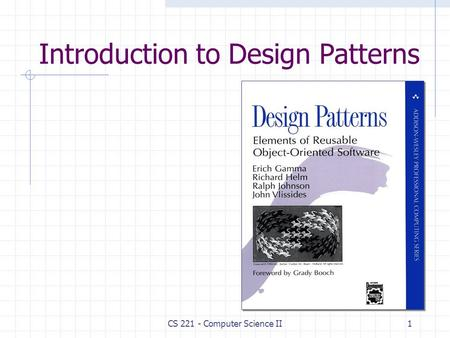 Introduction to Design Patterns 1CS 221 - Computer Science II.