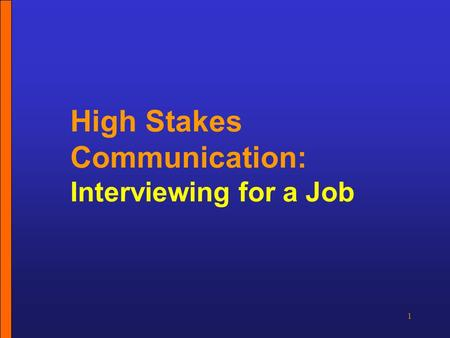 1 High Stakes Communication: Interviewing for a Job.