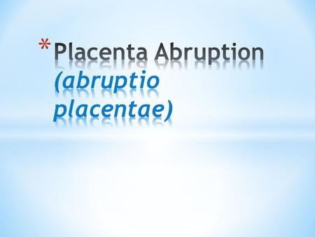 * Definition: bleeding at the decidual-palacental interface that causes partial or total placental detachment prior to delivery of the fetus over 24 weeks.
