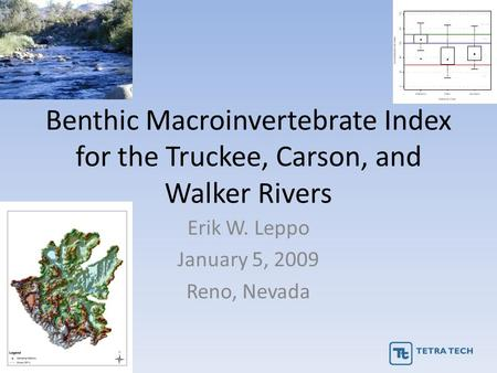 Benthic Macroinvertebrate Index for the Truckee, Carson, and Walker Rivers Erik W. Leppo January 5, 2009 Reno, Nevada.