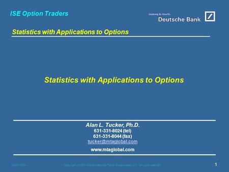 ISE Option Traders <strong>Statistics</strong> with Applications to Options March 2004Copyright (c) 2001-2004 by Marshall, Tucker & Associates, LLC All rights reserved.