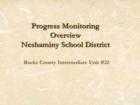 Progress Monitoring Overview Neshaminy School District Bucks County Intermediate Unit #22.