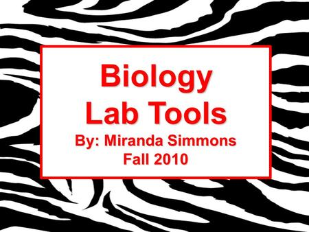 Biology Lab Tools By: Miranda Simmons Fall 2010. Essential Question: What are the important tools of the biology lab?