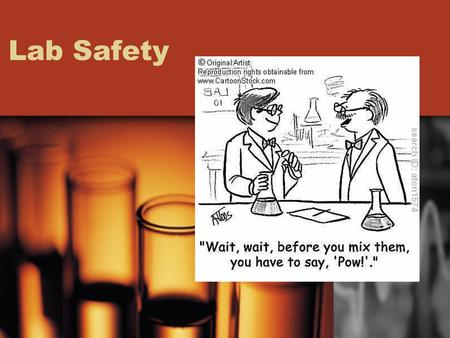Lab Safety. Lab Safety Begins Before You Go to the Lab! Always read through the lab instructions the day before you go to the lab. Ask any questions you.