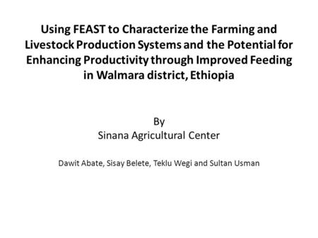 Using FEAST to Characterize the Farming and Livestock Production Systems and the Potential for Enhancing Productivity through Improved Feeding in Walmara.