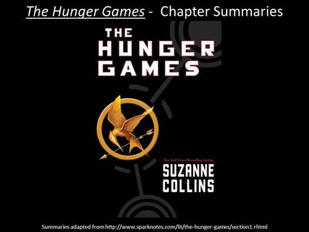 The Hunger Games - Chapter Summaries Summaries adapted from